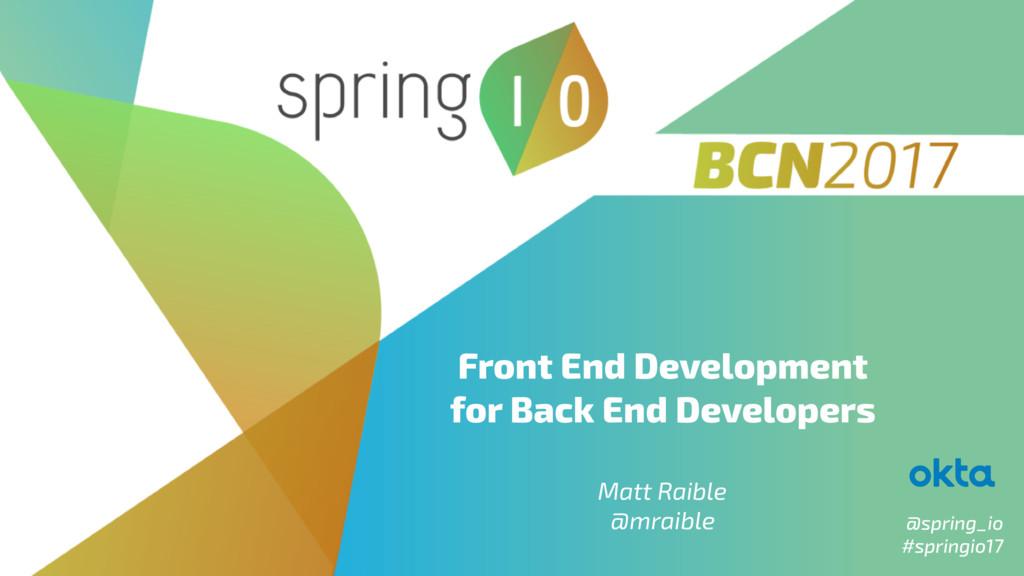 @spring_io #springio17 Front End Development fo...
