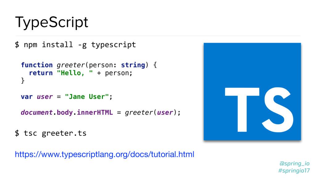 @spring_io #springio17 TypeScript $ npm install...