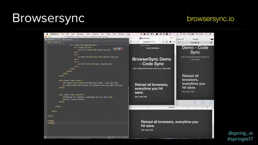 @spring_io #springio17 Browsersync browsersync....