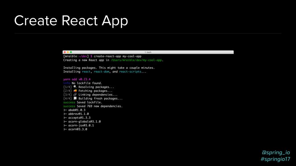 @spring_io #springio17 Create React App