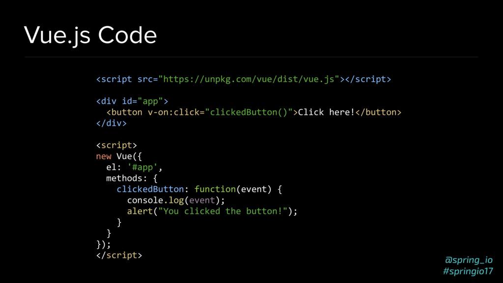 @spring_io #springio17 Vue.js Code <script src=...