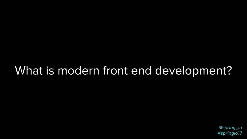 @spring_io #springio17 What is modern front end...