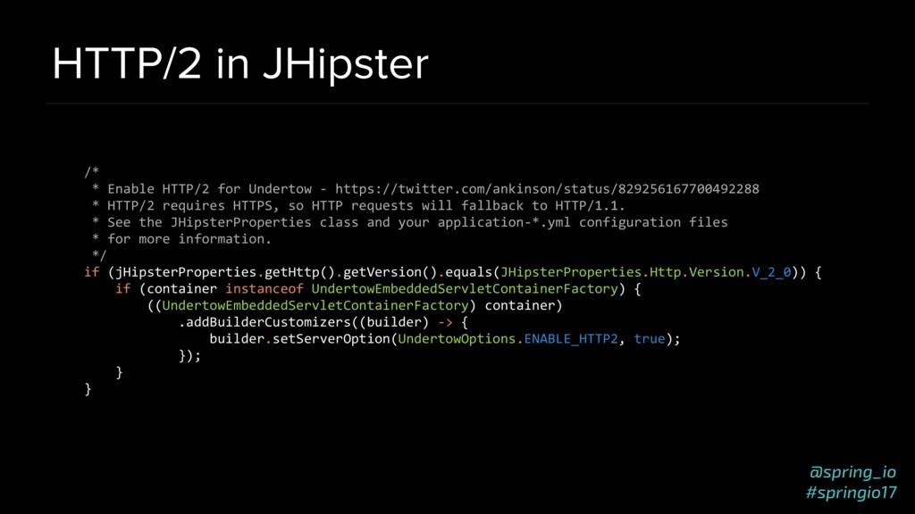 @spring_io #springio17 HTTP/2 in JHipster /* * ...