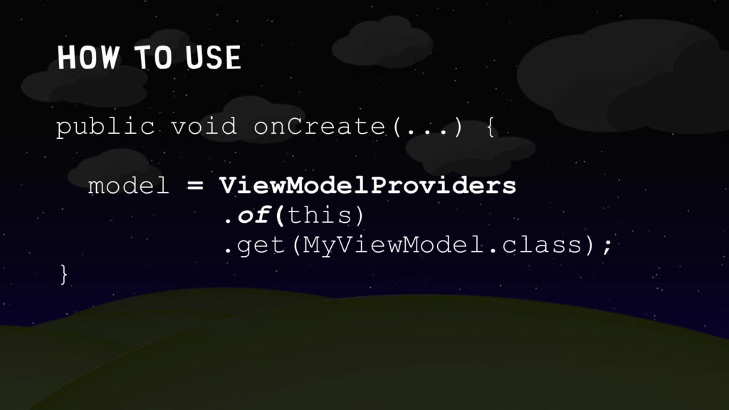 How to use public void onCreate(...) { model = ...