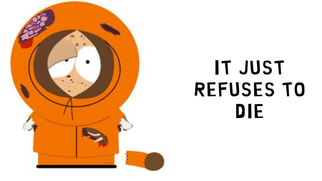 It just refuses to die