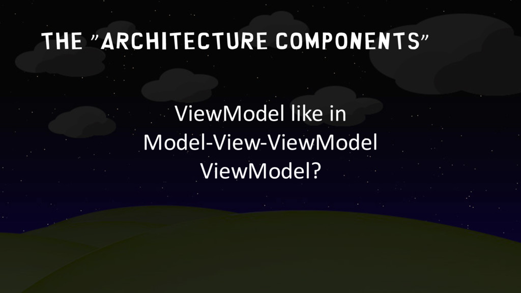 "The ""architecture components"" ViewModel like in..."