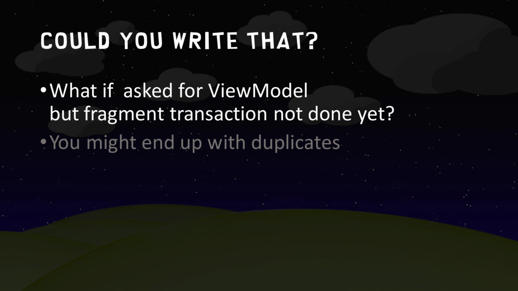 Could you write that? •What if asked for ViewMo...
