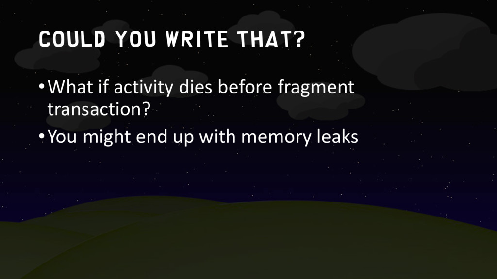 Could you write that? •What if activity dies be...