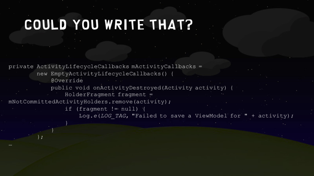 Could you write that? private ActivityLifecycle...