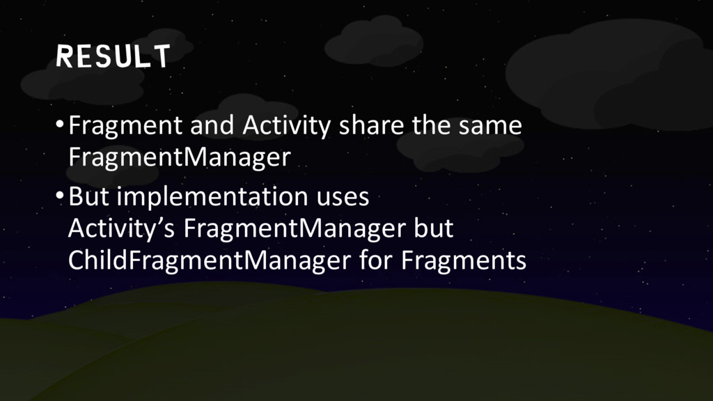 result •Fragment and Activity share the same Fr...
