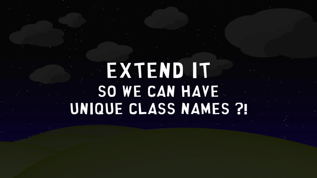 Extend IT so we can have unique class names ?!