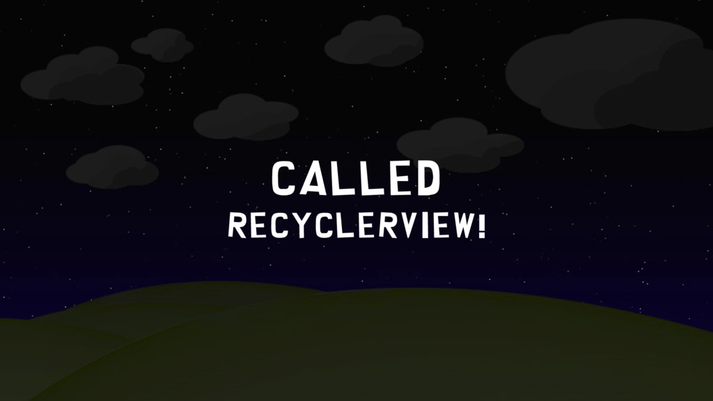 CALLED RecyclerVIEW!