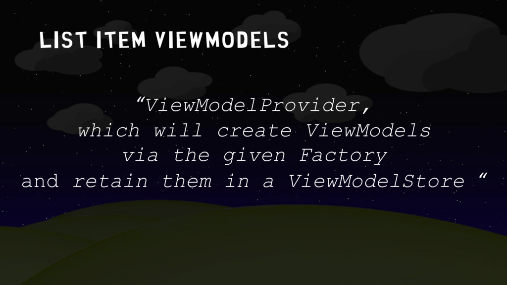 "list item ViewModels ""ViewModelProvider, which ..."