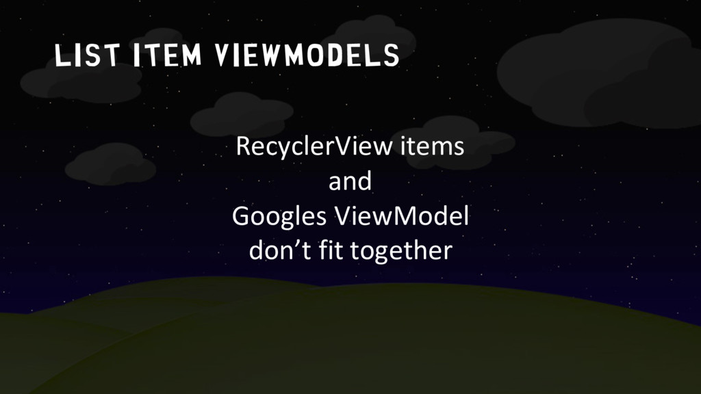 list item ViewModels RecyclerView items and Goo...