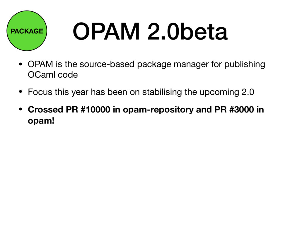 OPAM 2.0beta PACKAGE • OPAM is the source-based...