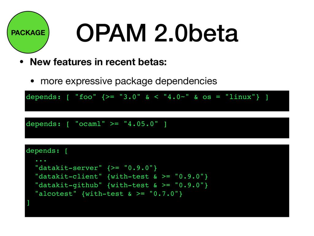 OPAM 2.0beta • New features in recent betas: • ...