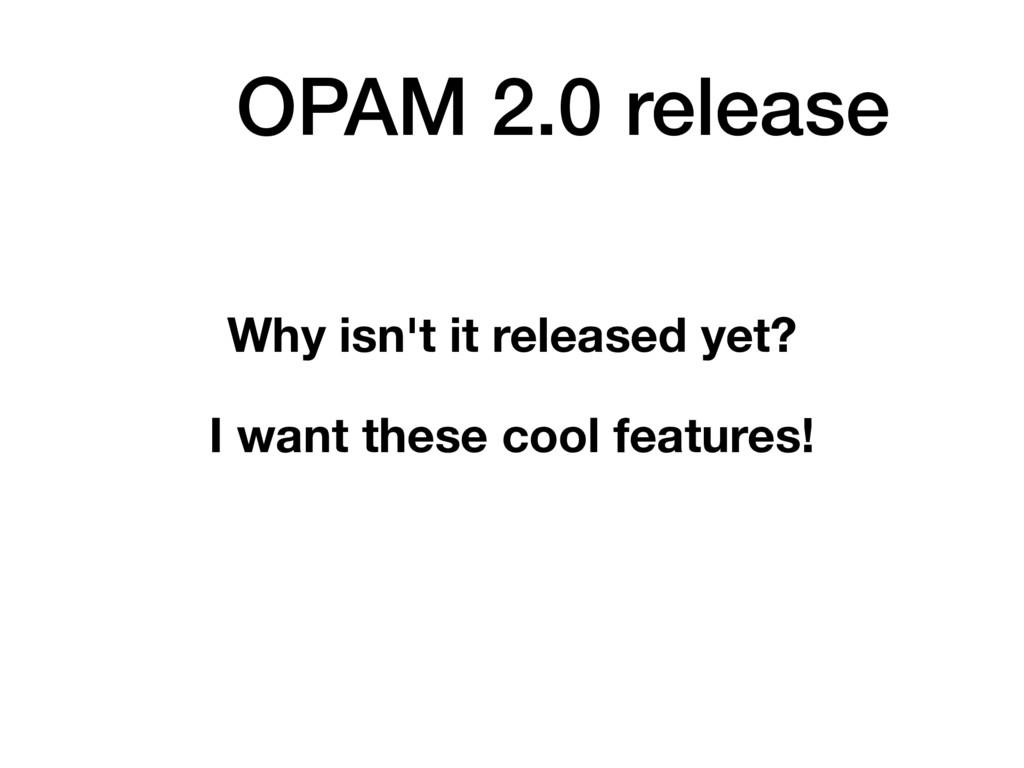 OPAM 2.0 release Why isn't it released yet? I w...