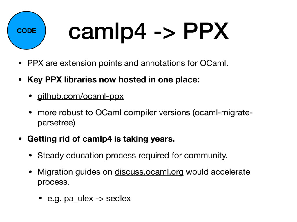 camlp4 -> PPX • PPX are extension points and an...