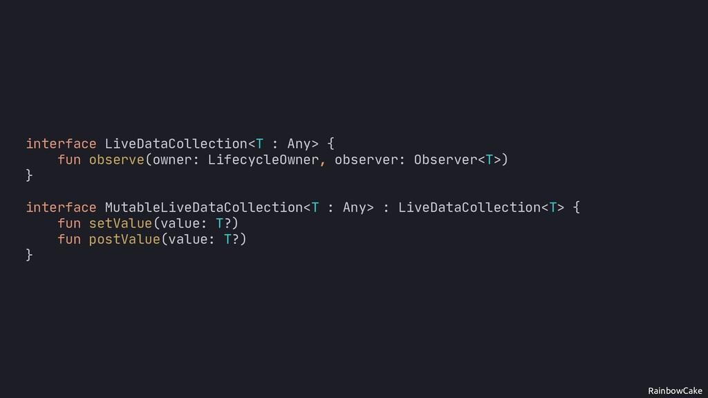 RainbowCake interface LiveDataCollection<T : An...