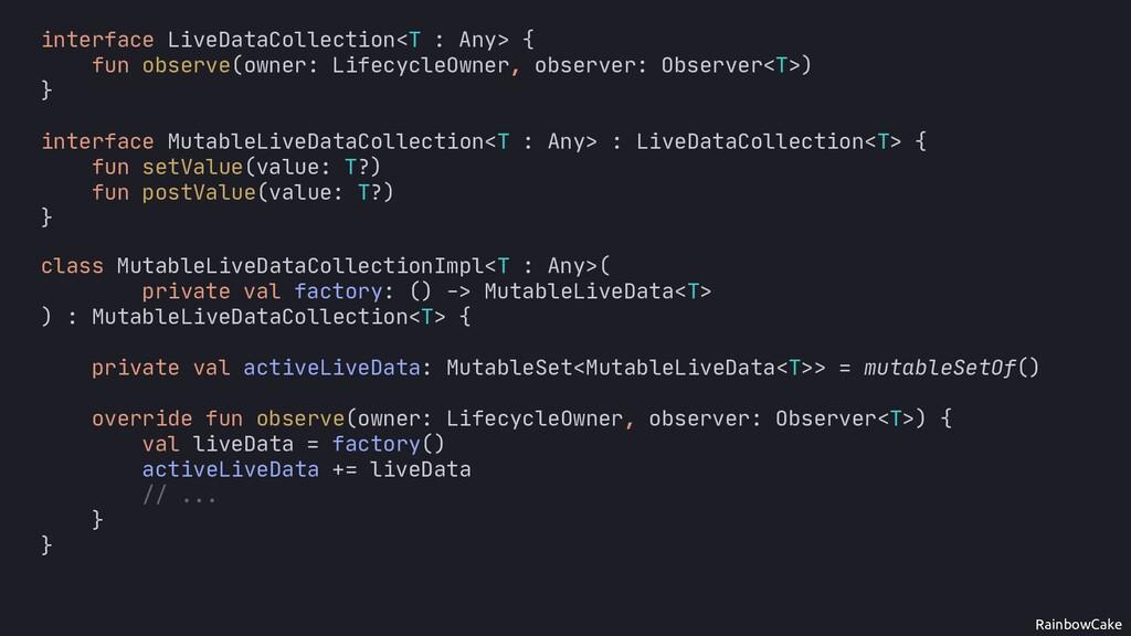 RainbowCake /* ... */ interface LiveDataCollect...
