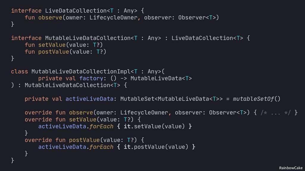 RainbowCake val liveData = factory() activeLive...