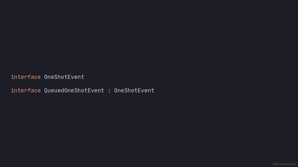 RainbowCake interface OneShotEvent interface Qu...