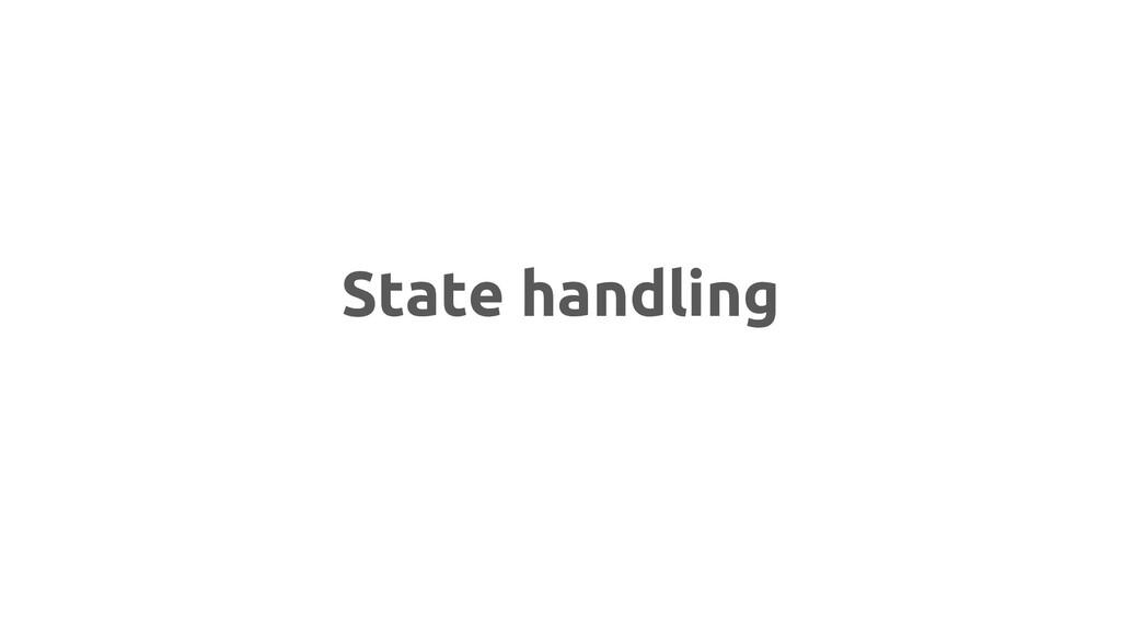 State handling