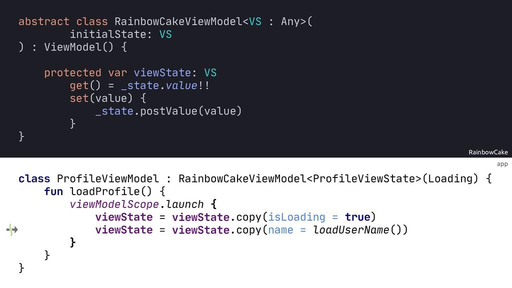 app RainbowCake = = viewState viewState viewSta...