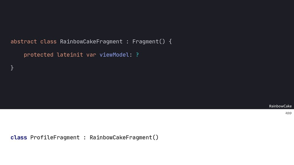 RainbowCake { protected lateinit var viewModel:...