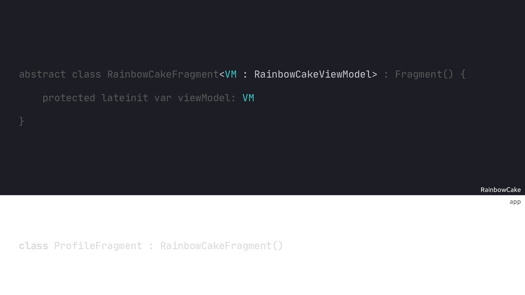 app RainbowCake abstract class RainbowCakeFragm...