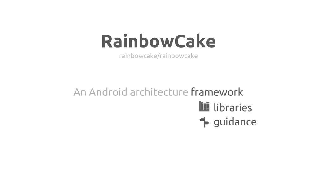 RainbowCake rainbowcake/rainbowcake An Android ...