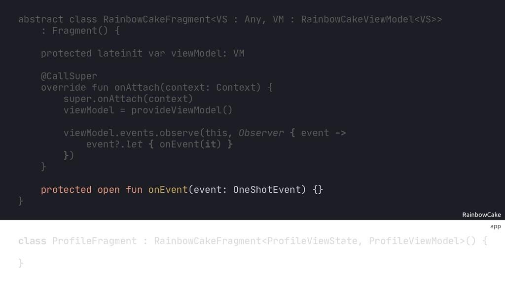 app RainbowCake @CallSuper override fun onAttac...