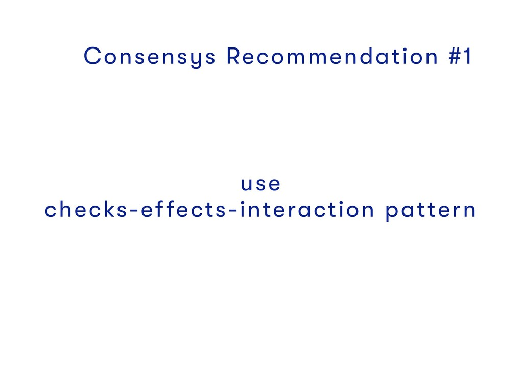use checks-effects-interaction pattern Consensy...