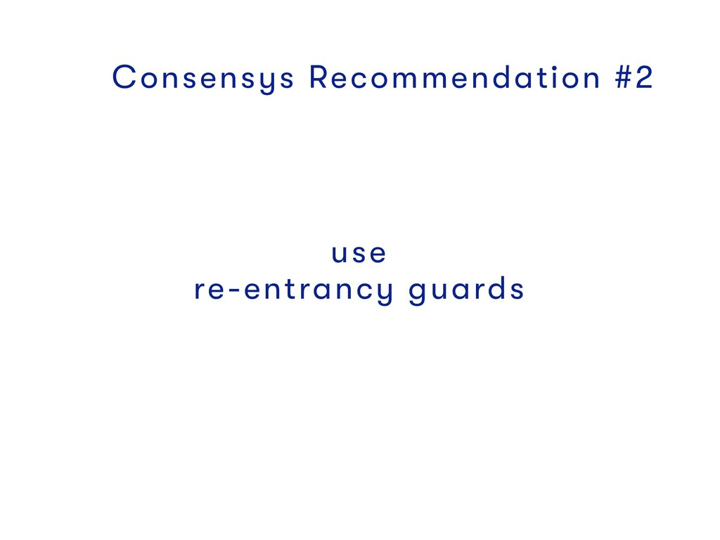 Consensys Recommendation #2 use re-entrancy gua...