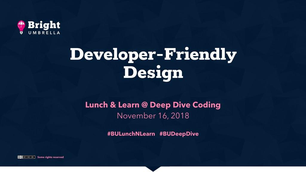 Some rights reserved Developer-Friendly Design...