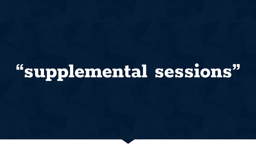 """""""supplemental sessions"""""""
