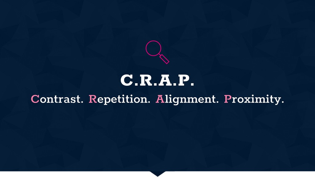 C.R.A.P. Contrast. Repetition. Alignment. Proxi...