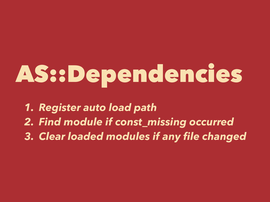 AS::Dependencies 1. Register auto load path 2. ...