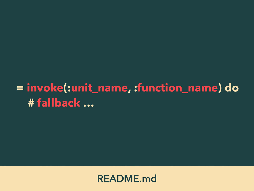 README.md = invoke(:unit_name, :function_name) ...