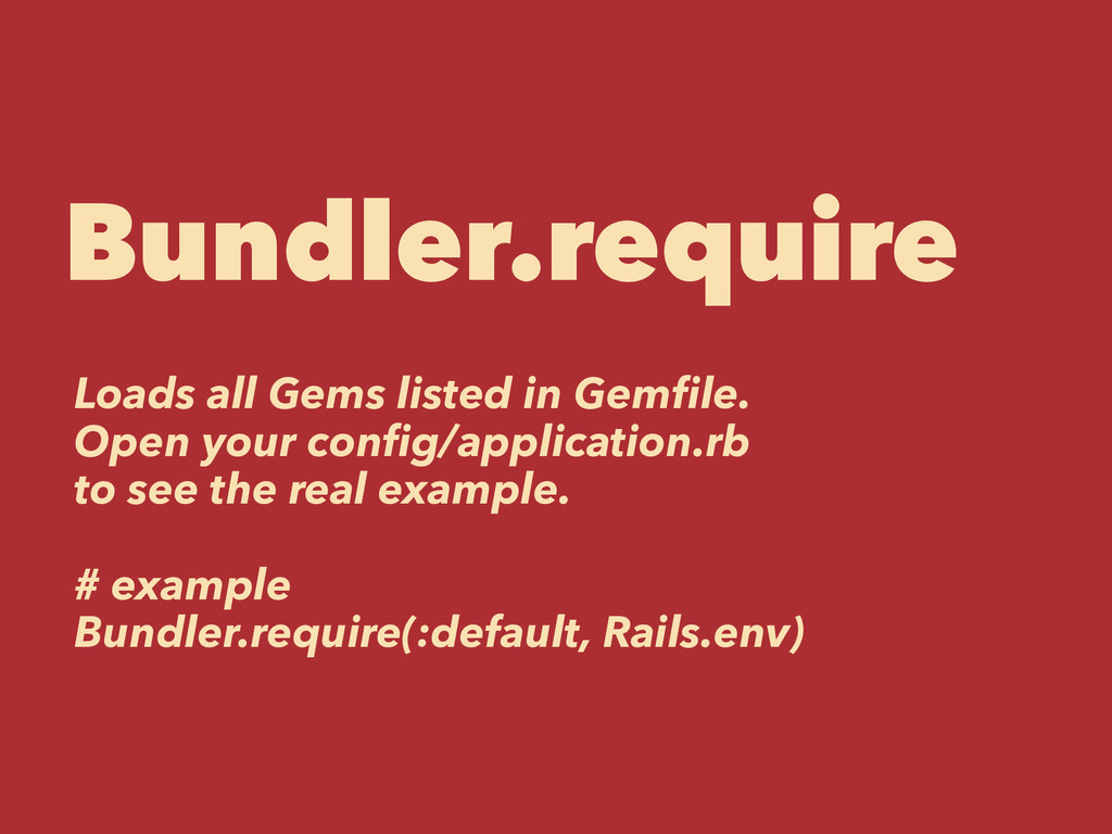 Bundler.require Loads all Gems listed in Gemfile...