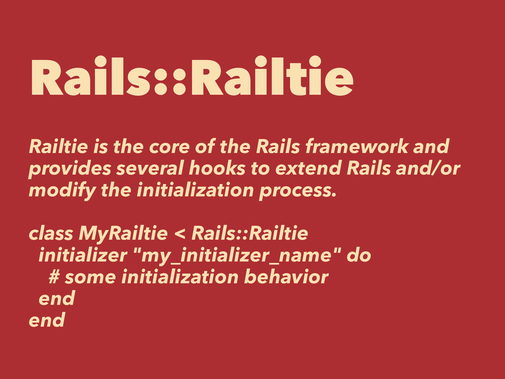 Rails::Railtie Railtie is the core of the Rails...