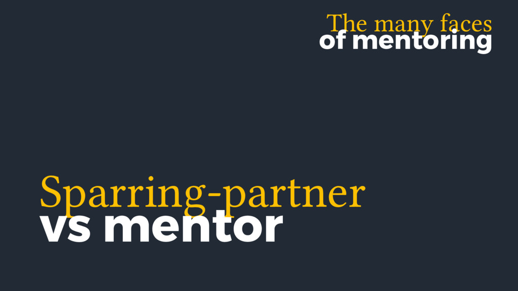 The many faces of mentoring Sparring-partner vs...