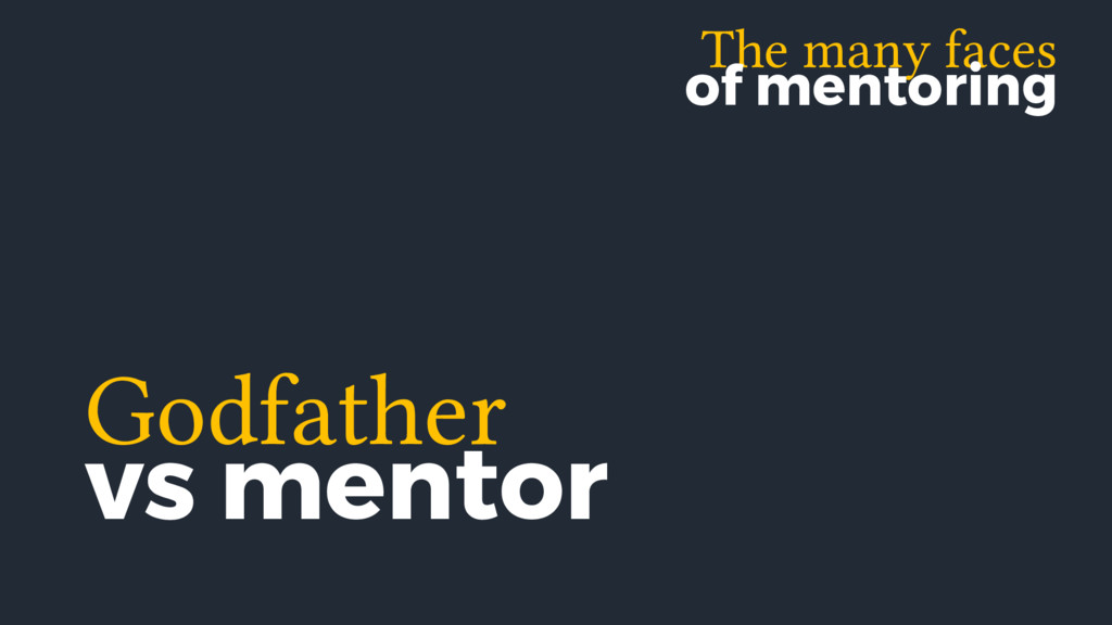 The many faces of mentoring Godfather vs mentor