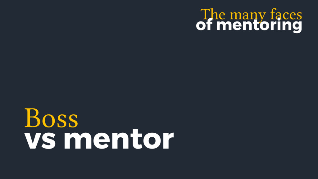 The many faces of mentoring Boss vs mentor