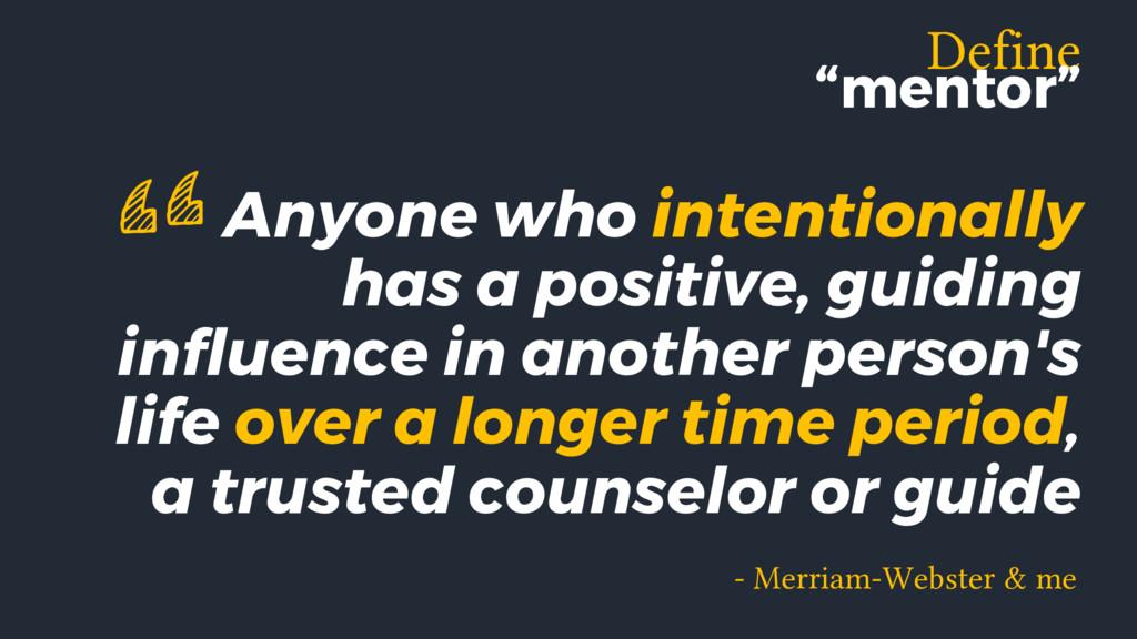 Anyone who intentionally has a positive, guidin...