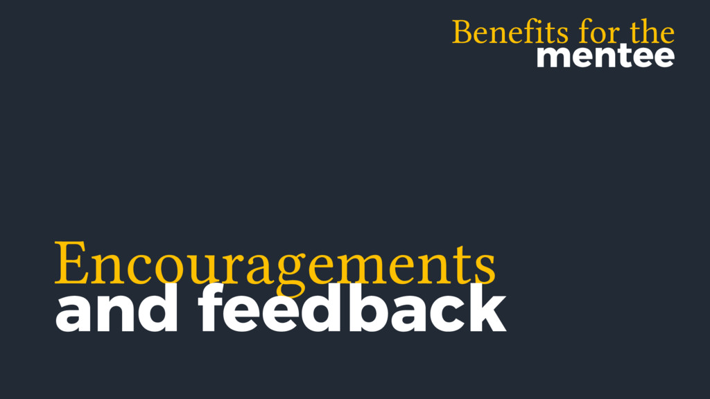 Benefits for the mentee Encouragements and feed...