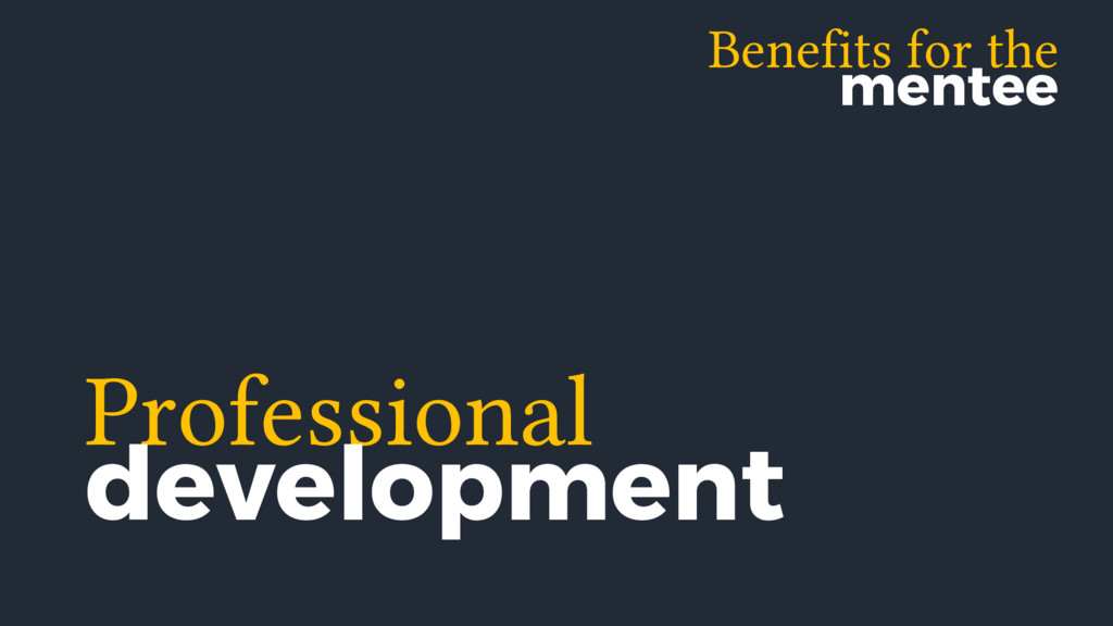 Benefits for the mentee Professional development
