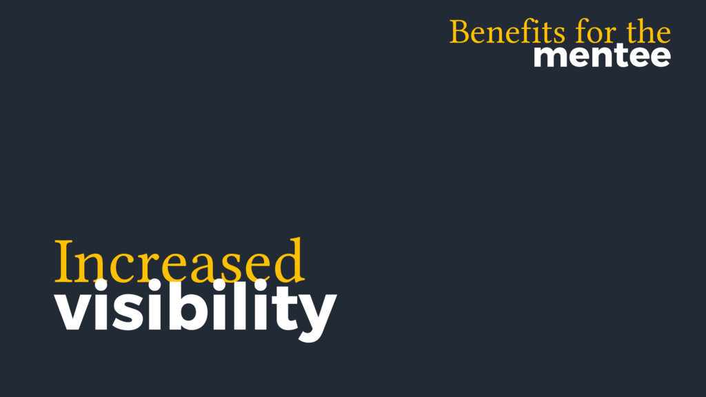 Benefits for the mentee Increased visibility