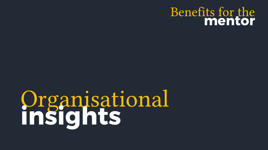 Organisational insights Benefits for the mentor