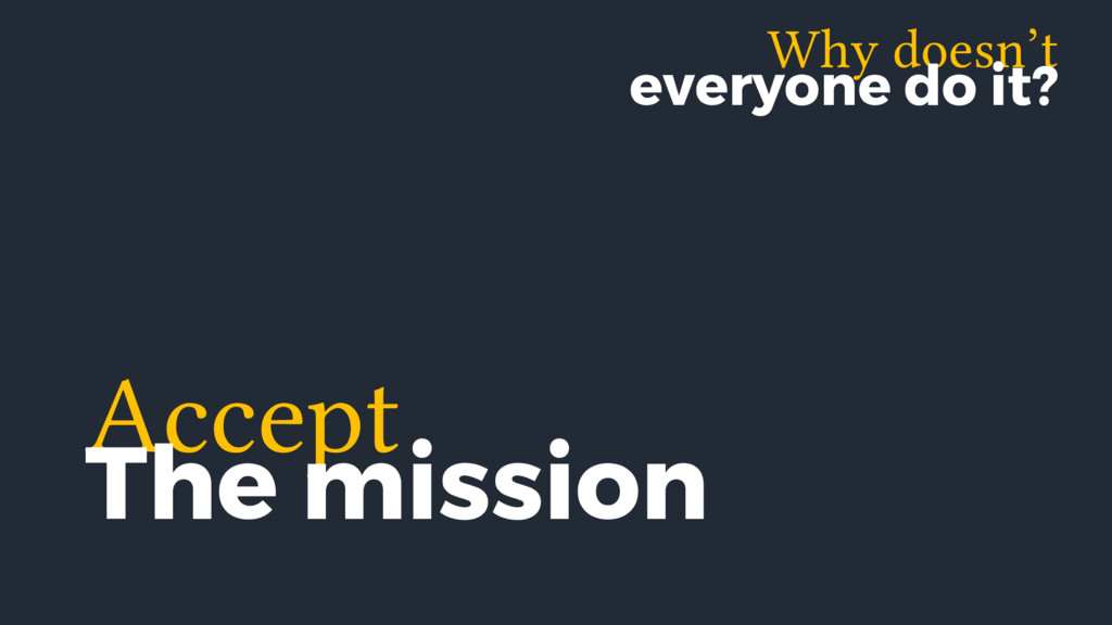 Why doesn't everyone do it? Accept The mission